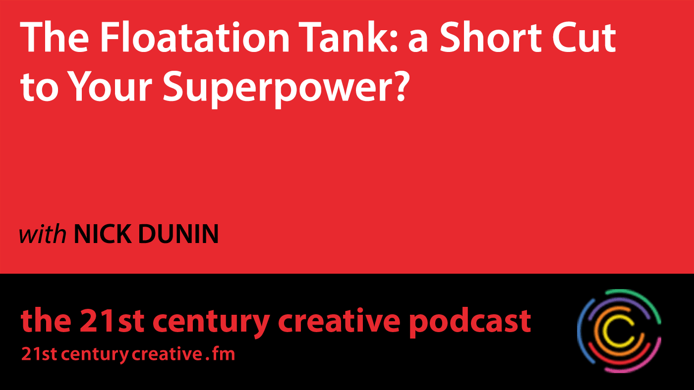 The Floatation Tank: a Short Cut to Your Superpower? with Nick Dunin